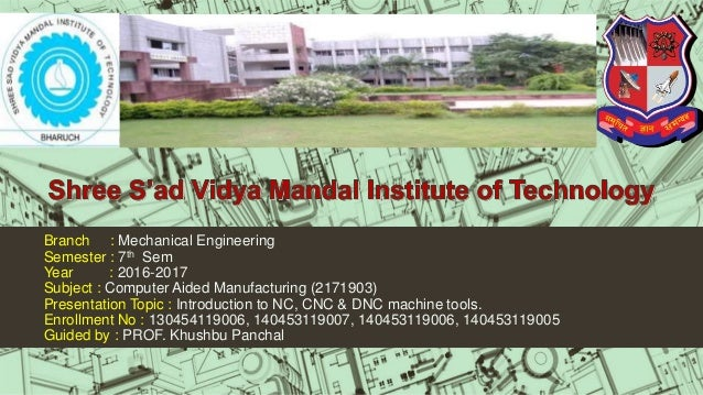 Branch : Mechanical Engineering Semester : 7th Sem Year : 2016-2017 Subject : Computer Aided Manufacturing (2171903) Prese...