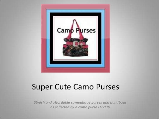 Super Cute Camo PursesStylish and affordable camouflage purses and handbagsas collected by a camo purse LOVER!