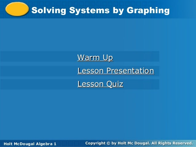 Holt McDougal Algebra 1 Solving Systems by GraphingSolving Systems by Graphing Holt Algebra 1 Warm UpWarm Up Lesson Presen...