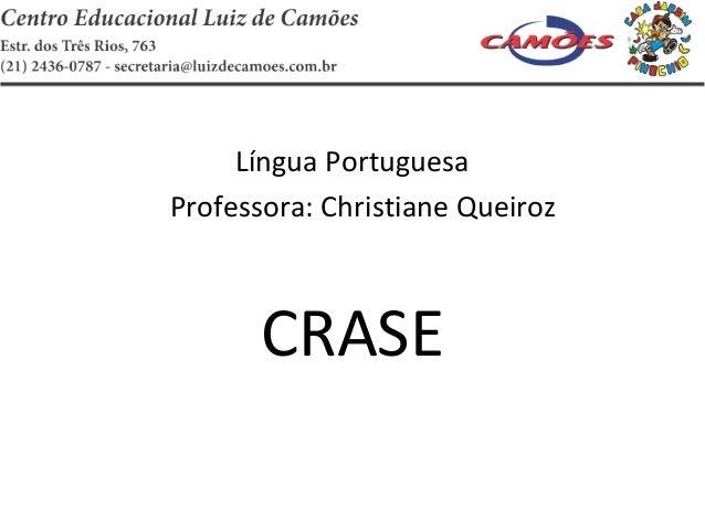 Língua Portuguesa Professora: Christiane Queiroz  CRASE