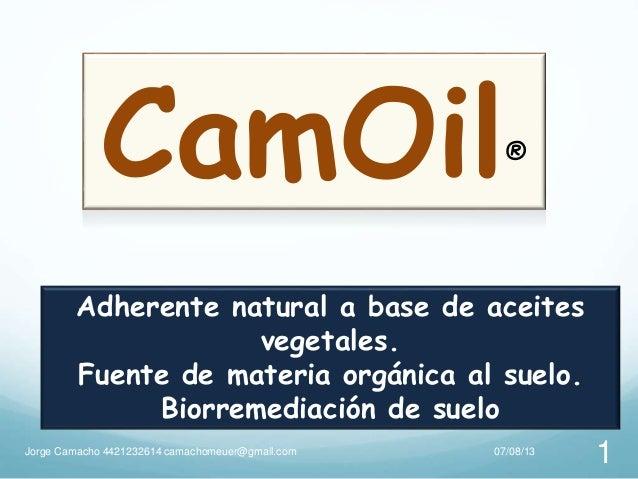 Adherente natural a base de aceites vegetales. Fuente de materia orgánica al suelo. Biorremediación de suelo CamOil® 07/08...