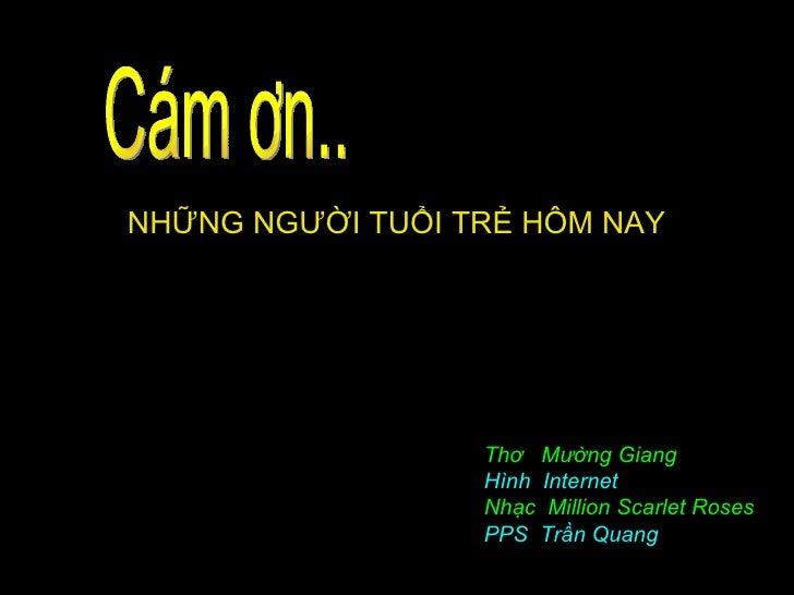 NHỮNG NGƯỜI TUỔI TRẺ HÔM NAY                  Thơ Mường Giang                  Hình Internet                  Nhạc Million...