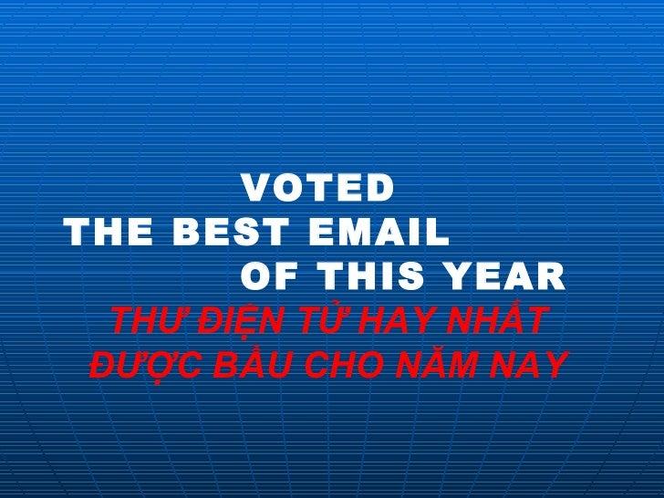 VOTED  THE BEST EMAIL  OF THIS YEAR THƯ ĐIỆN TỬ HAY NHẤT ĐƯỢC BẦU CHO NĂM NAY