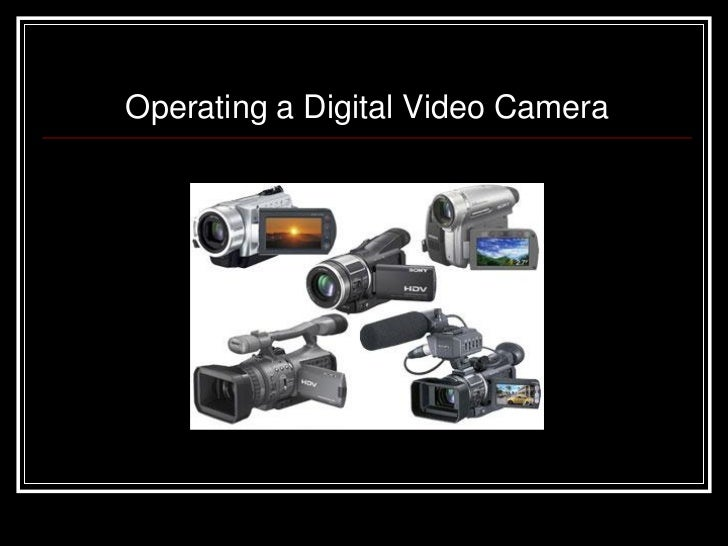 Operating a Digital Video Camera