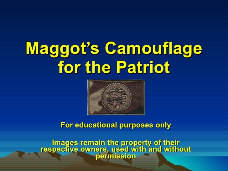 Maggot's Camouflage for the Patriot For educational purposes only Images remain the property of their respective owners, u...