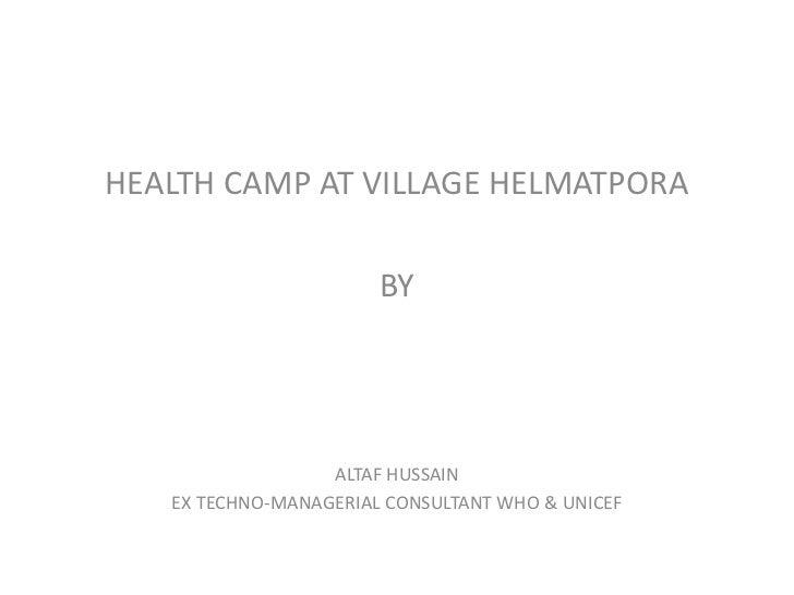 HEALTH CAMP AT VILLAGE HELMATPORA                       BY                  ALTAF HUSSAIN   EX TECHNO-MANAGERIAL CONSULTAN...