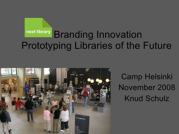Branding Innovation Prototyping Libraries of the Future   Camp Helsinki November 2008 Knud Schulz