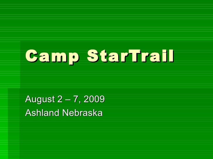 Camp StarTrail August 2 – 7, 2009 Ashland Nebraska