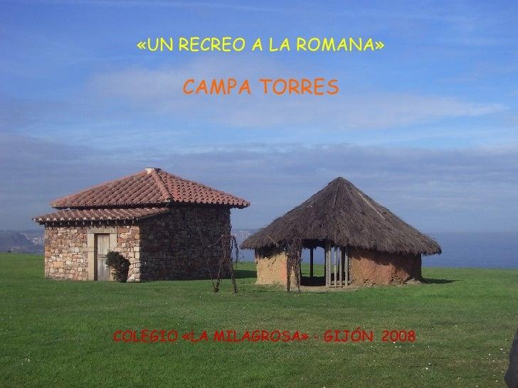 «UN RECREO A LA ROMANA»         CAMPA TORRES     COLEGIO «LA MILAGROSA» - GIJÓN 2008