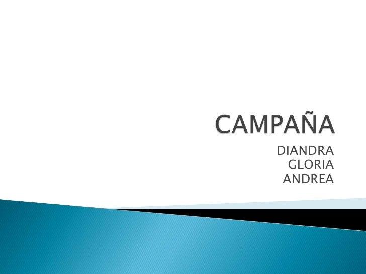CAMPAÑA<br />DIANDRA<br />GLORIA<br />ANDREA<br />