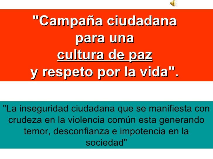 """""""Campaña ciudadana  para una  cultura de paz   y respeto por la vida"""".  """"La inseguridad ciudadana que se ma..."""