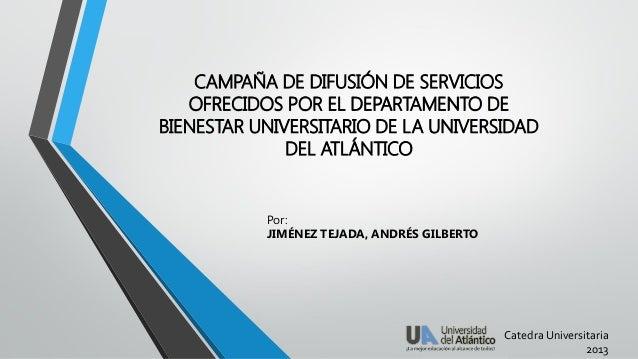 CAMPAÑA DE DIFUSIÓN DE SERVICIOS OFRECIDOS POR EL DEPARTAMENTO DE BIENESTAR UNIVERSITARIO DE LA UNIVERSIDAD DEL ATLÁNTICO ...