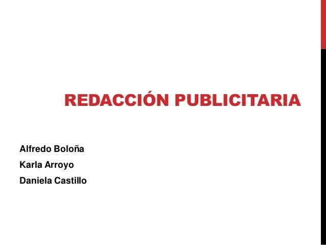 REDACCIÓN PUBLICITARIAAlfredo BoloñaKarla ArroyoDaniela Castillo