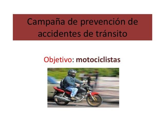 Campaña de prevención de accidentes de tránsito Objetivo: motociclistas