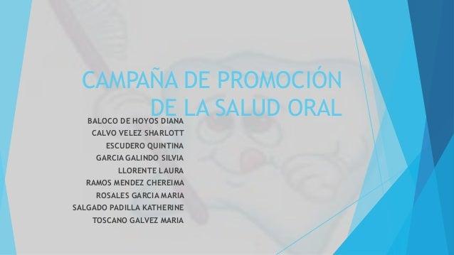 CAMPAÑA DE PROMOCIÓN DE LA SALUD ORAL BALOCO DE HOYOS DIANA CALVO VELEZ SHARLOTT ESCUDERO QUINTINA GARCIA GALINDO SILVIA L...