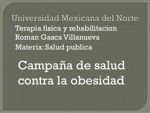 Terapia fisica y rehabilitacionRoman Gasca VillanuevaMateria: Salud publicaCampaña de saludcontra la obesidad