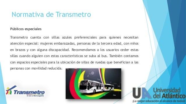 Normativa de Transmetro Públicos especiales Transmetro cuenta con sillas azules preferenciales para quienes necesitan aten...