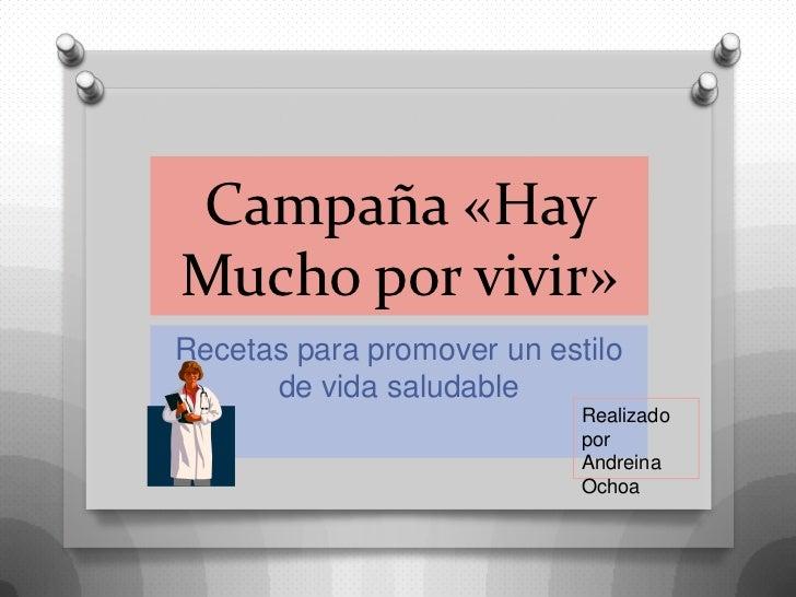 Campaña «HayMucho por vivir»Recetas para promover un estilo      de vida saludable                            Realizado   ...