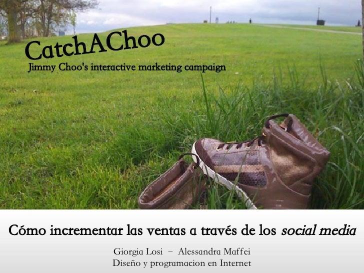 Choo     atChoosA marketing campaign  C ch interactive  JimmyCómo incrementar las ventas a través de los social media     ...