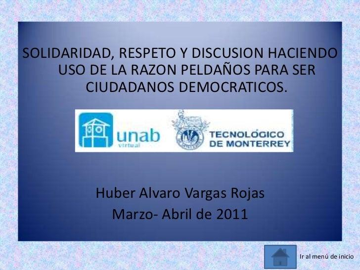 SOLIDARIDAD, RESPETO Y DISCUSION HACIENDO     USO DE LA RAZON PELDAÑOS PARA SER        CIUDADANOS DEMOCRATICOS.         Hu...