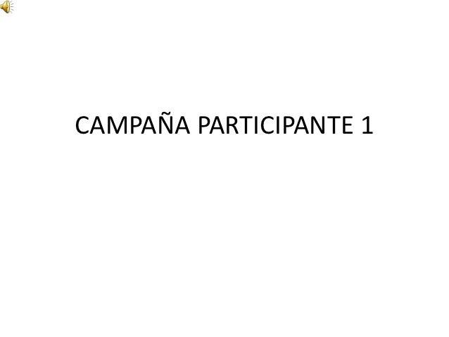 CAMPAÑA PARTICIPANTE 1
