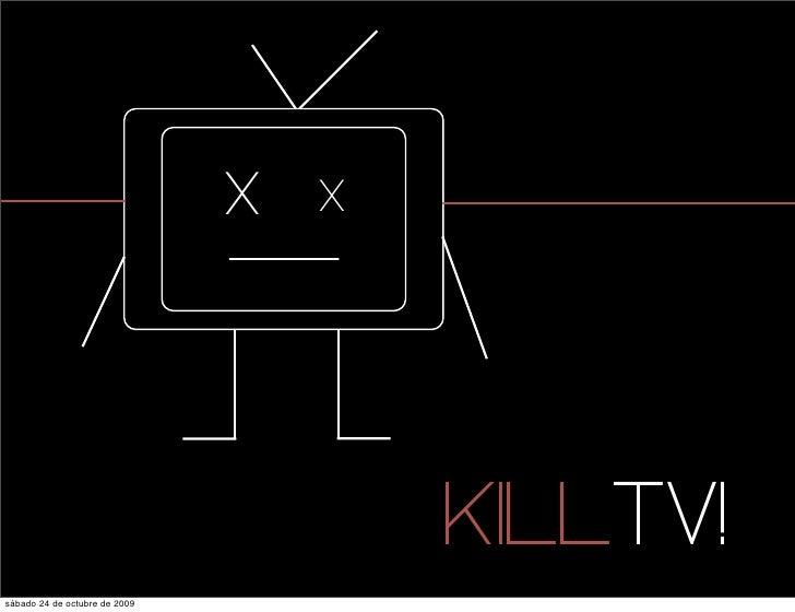 X   X                                            KILLTV! sábado 24 de octubre de 2009