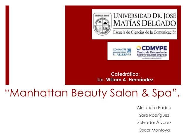 """Manhattan Beauty Salon & Spa"".Alejandra PadillaSara RodríguezSalvador ÁlvarezOscar MontoyaCatedrático:Lic. Wiliam A. Hern..."
