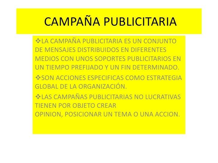 CAMPAÑA PUBLICITARIA<br /><ul><li>LA CAMPAÑA PUBLICITARIA ES UN CONJUNTO DE MENSAJES DISTRIBUIDOS EN DIFERENTES MEDIOS CO...