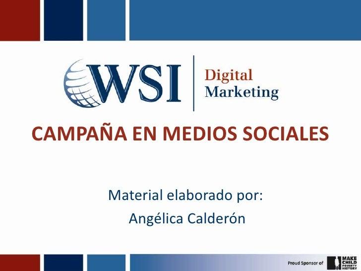 CAMPAÑA EN MEDIOS SOCIALES <br />Material elaborado por:<br /> Angélica Calderón <br />