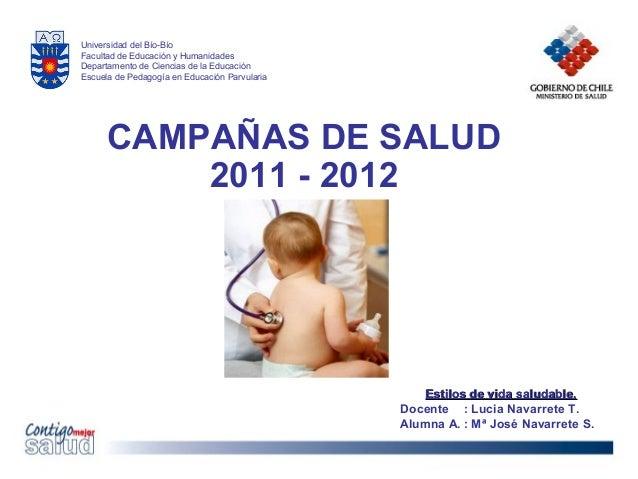 CAMPAÑAS DE SALUD2011 - 2012Estilos de vida saludable.Estilos de vida saludable.Docente : Lucia Navarrete T.Alumna A. : Mª...