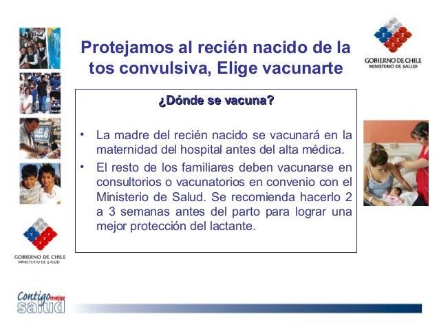 Protejamos al recién nacido de latos convulsiva, Elige vacunarte¿Dónde se vacuna?¿Dónde se vacuna?• La madre del recién na...
