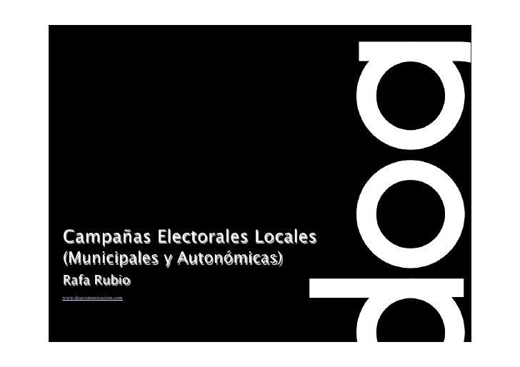 Campañas Electorales Locales (Municipales y Autonómicas) Rafa Rubio www.dogcomunicacion.com