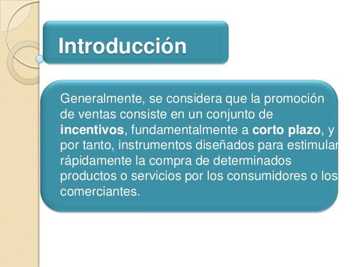 IntroducciónGeneralmente, se considera que la promociónde ventas consiste en un conjunto deincentivos, fundamentalmente a ...