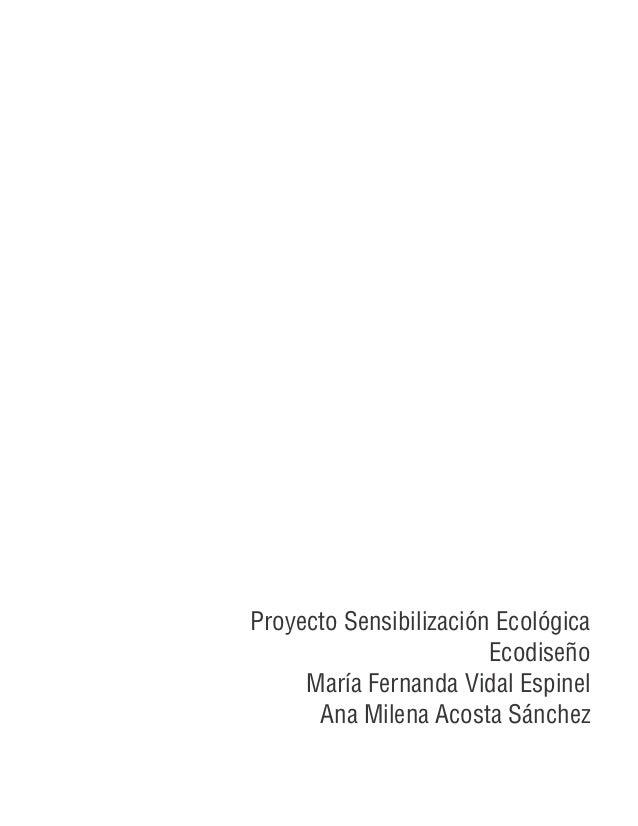 Proyecto Sensibilización Ecológica                        Ecodiseño     María Fernanda Vidal Espinel      Ana Milena Acost...