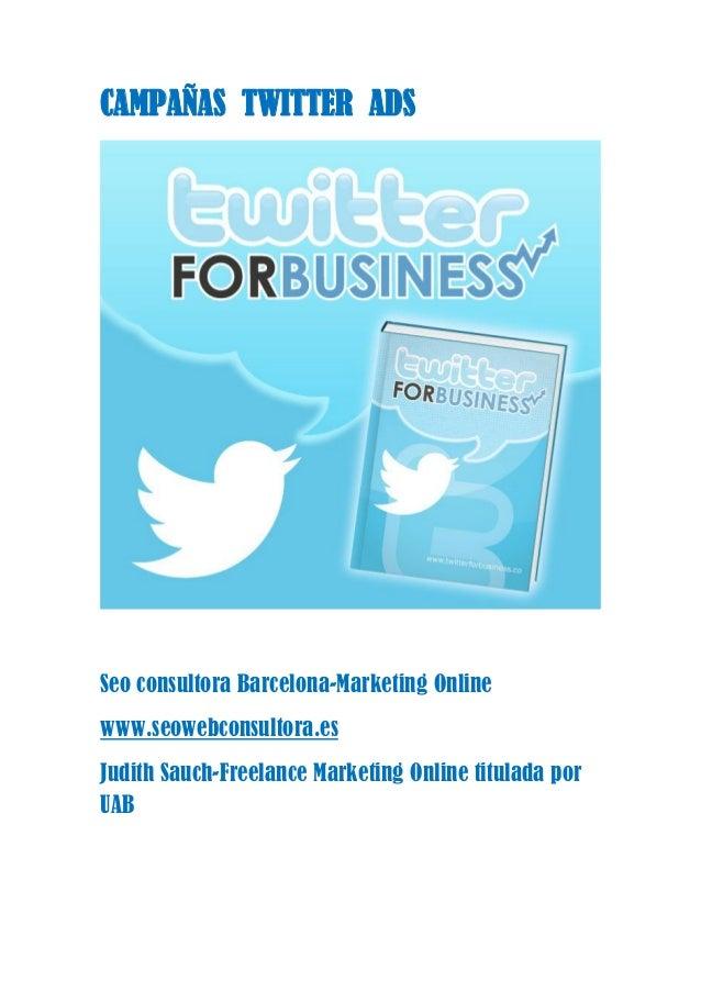 CAMPAÑAS TWITTER ADS Seo consultora Barcelona-Marketing Online www.seowebconsultora.es Judith Sauch-Freelance Marketing On...