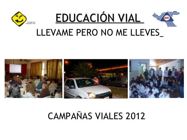 EDUCACIÓN VIALLLEVAME PERO NO ME LLEVES              CAMPAÑAS VIALES 2012