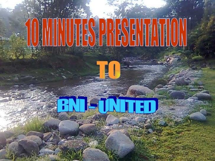 TO BNI - UNITED 10 MINUTES PRESENTATION