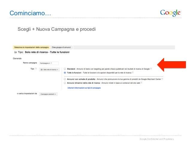Cominciamo…  Scegli + Nuova Campagna e procedi                                      Google Confidential and Proprietary