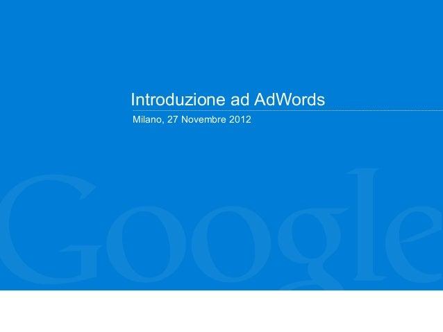 Introduzione ad AdWordsMilano, 27 Novembre 2012