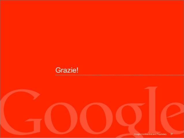 Grazie!          Google Confidential and Proprietary   37