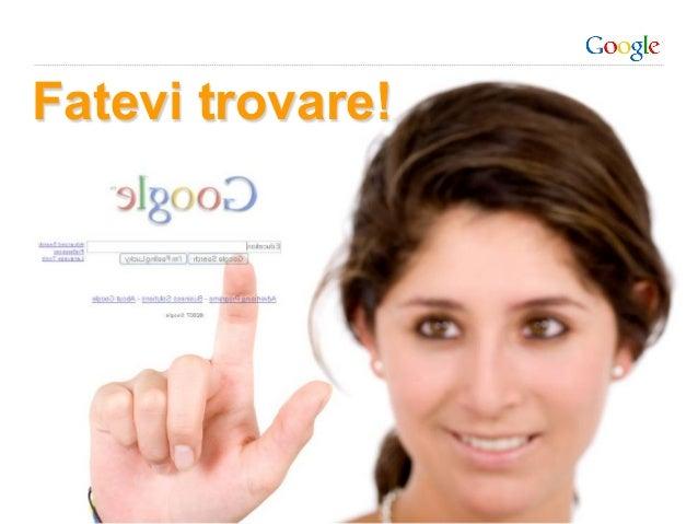 Fatevi trovare!                  Google Confidential and Proprietary   7