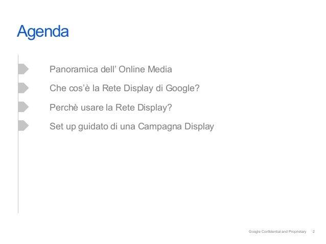 Agenda   Panoramica dell' Online Media   Che cos'è la Rete Display di Google?   Perchè usare la Rete Display?   Set up...