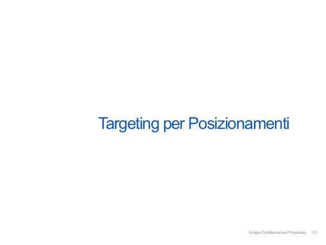Targeting per Posizionamenti                      Google Confidential and Proprietary   21                                ...