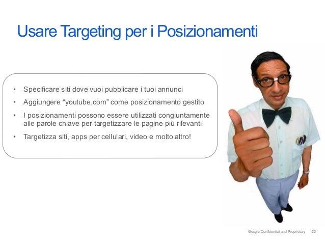 """Intro Usare Targeting per i Posizionamenti• Specificare siti dove vuoi pubblicare i tuoi annunci• Aggiungere """"youtube.co..."""