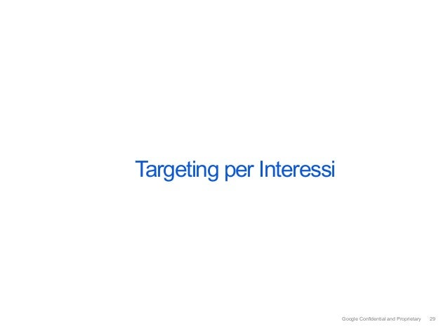 Targeting per Interessi                          Google Confidential and Proprietary   29                                 ...
