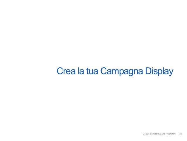 Crea la tua Campagna Display                    Google Confidential and Proprietary   33                                  ...