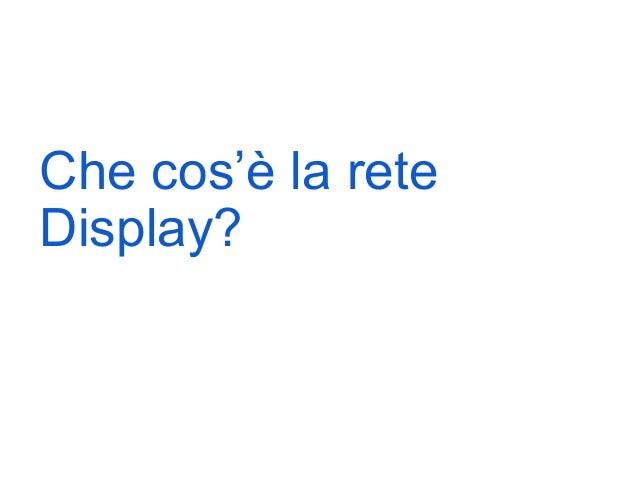 Che cos'è la reteDisplay?                    Google Confidential and Proprietary   4