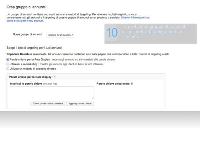 Crea il primo gruppo di annunci10   scegliendo il targeting per i tuoi     annunci                     Google Confidential...