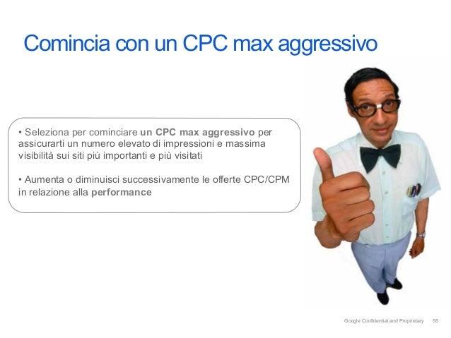Comincia con un CPC max aggressivo• Seleziona per cominciare un CPC max aggressivo perassicurarti un numero elevato di im...