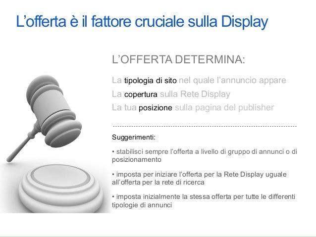 L'offerta è il fattore cruciale sulla Display                 L'OFFERTA DETERMINA:                 La tipologia di sito ne...